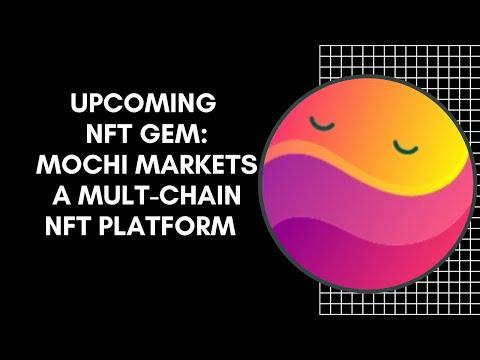 Upcoming NFT Gem: Mochi Market A Multi-Chain NFT Platform